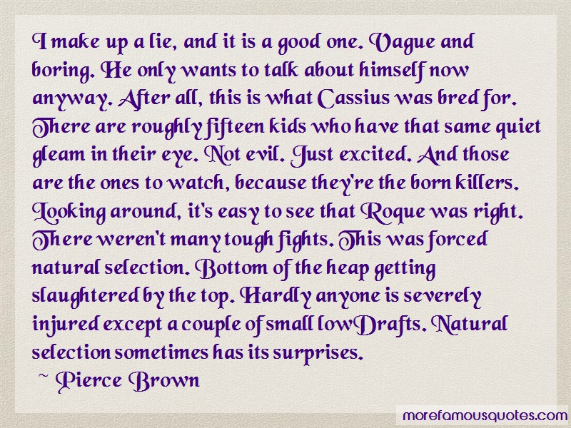 Pierce Brown Quotes: I Make Up A Lie And It Is A Good One