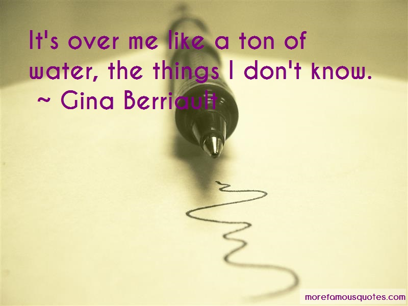 Gina Berriault Quotes: Its over me like a ton of water the