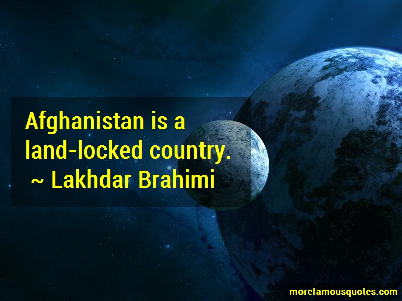 Lakhdar Brahimi Quotes: Afghanistan is a land locked country