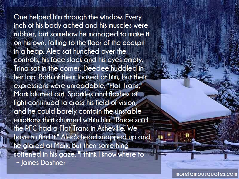 James Dashner Quotes: One Helped Him Through The Window Every