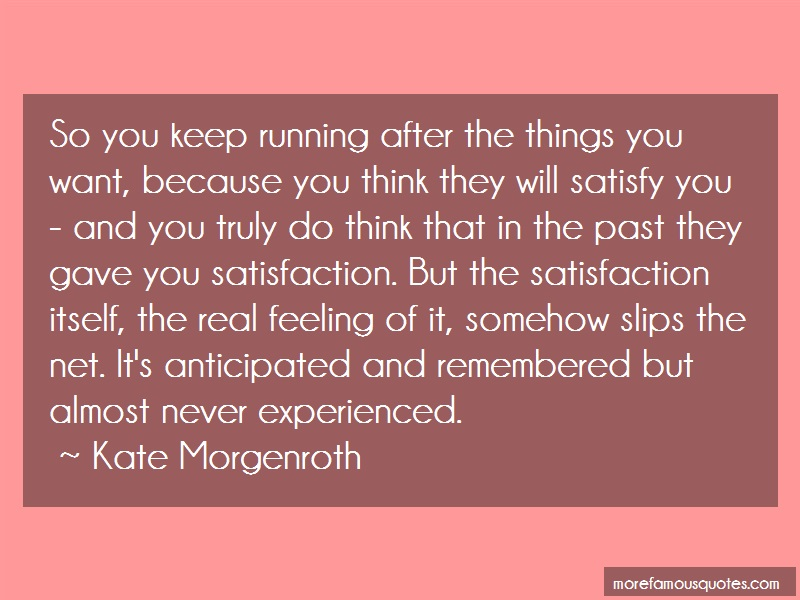 Kate Morgenroth Quotes: So you keep running after the things you