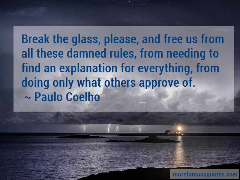 Paulo Coelho Quotes: Break the glass please and free us from