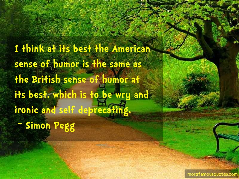 Simon Pegg Quotes: I Think At Its Best The American Sense
