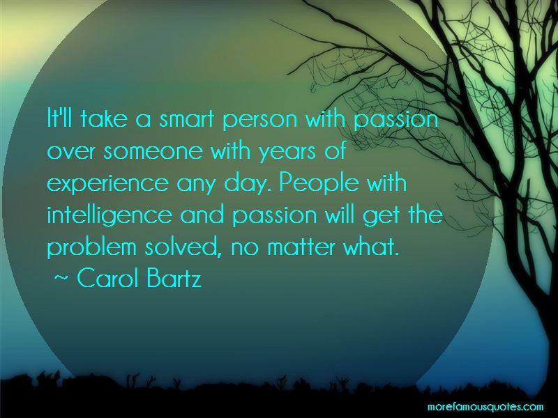 Carol Bartz Quotes: Itll take a smart person with passion
