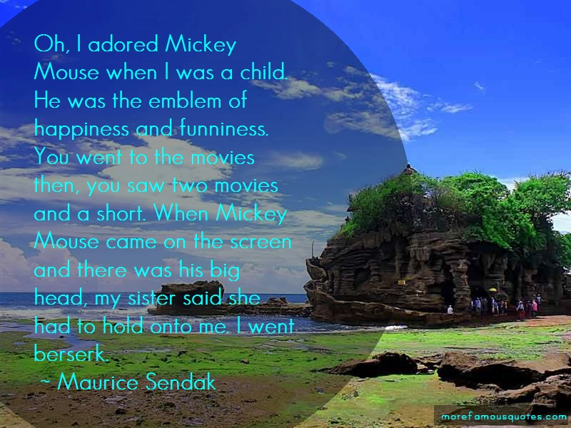 Maurice Sendak Quotes: Oh i adored mickey mouse when i was a