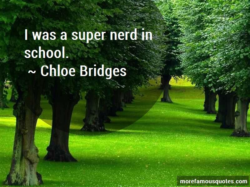 Chloe Bridges Quotes: I Was A Super Nerd In School