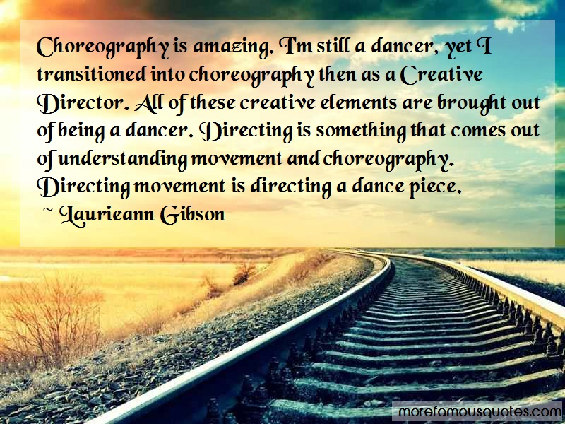 Laurieann Gibson Quotes: Choreography Is Amazing Im Still A