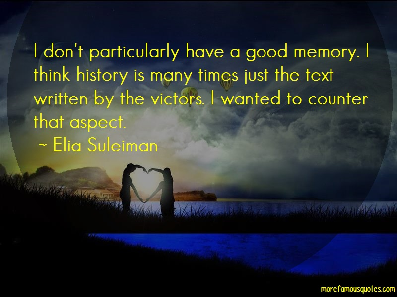Elia Suleiman Quotes: I Dont Particularly Have A Good Memory I