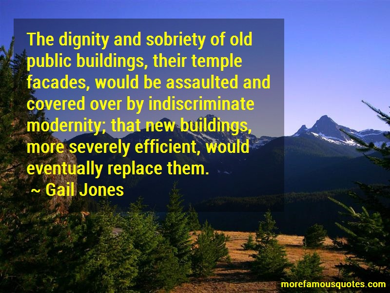 Gail Jones Quotes: The dignity and sobriety of old public