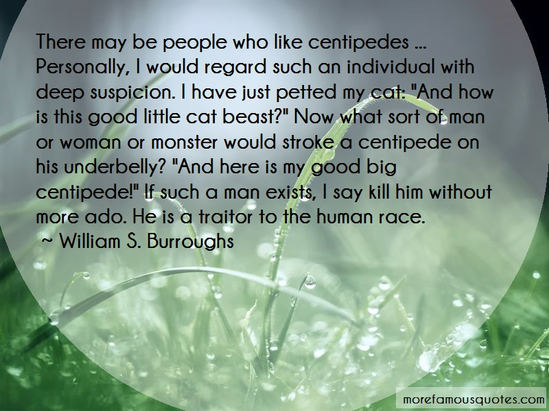 William S. Burroughs Quotes: There May Be People Who Like Centipedes