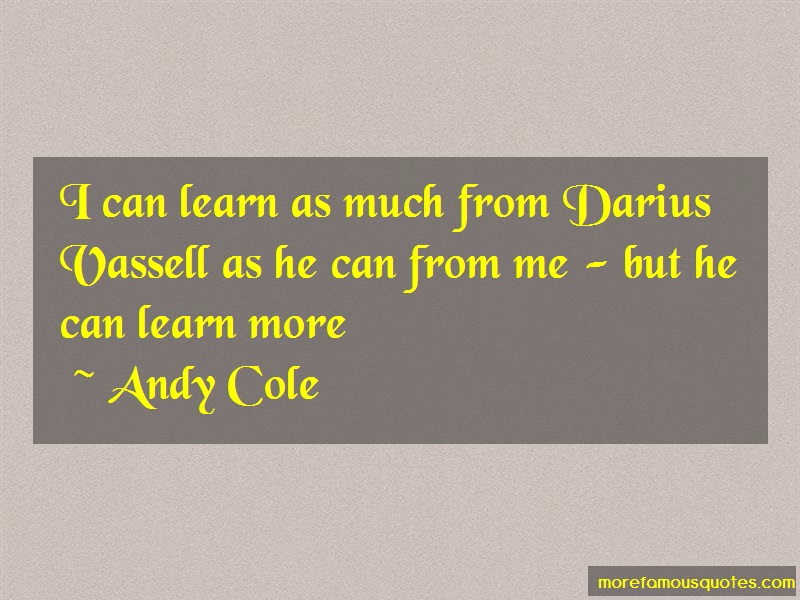 Andy Cole Quotes: I can learn as much from darius vassell