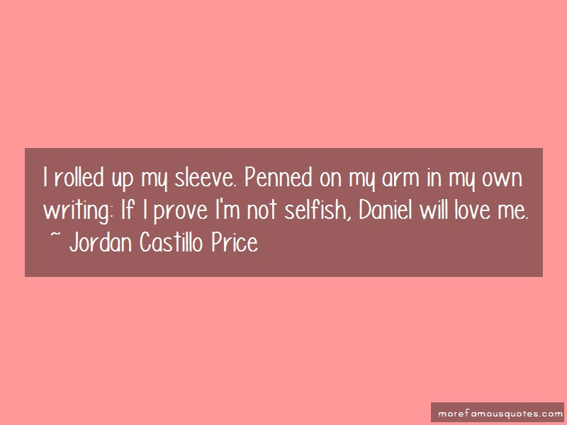 Jordan Castillo Price Quotes: I rolled up my sleeve penned on my arm