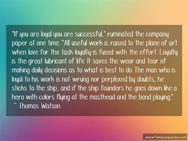 Thomas Watson Quotes: If you are loyal you are successful