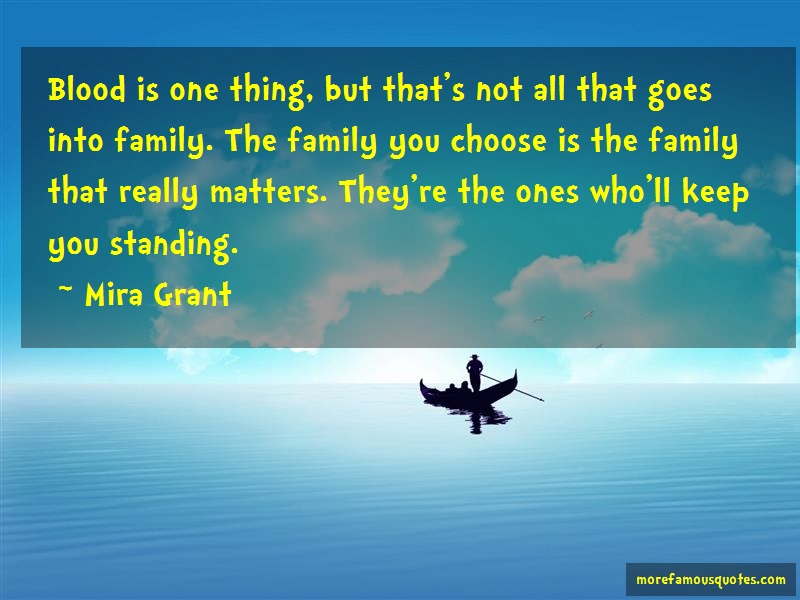 Mira Grant Quotes: Blood is one thing but thats not all