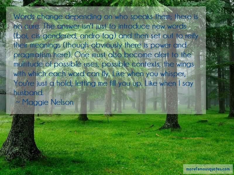 Maggie Nelson Quotes: Words change depending on who speaks