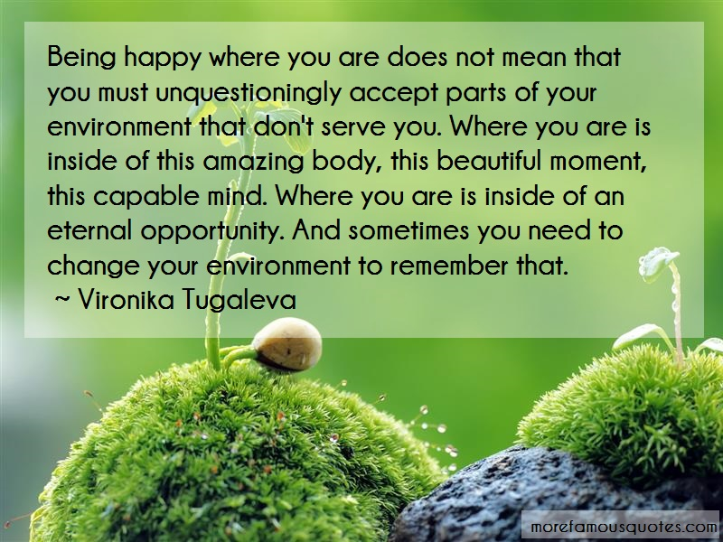 Vironika Tugaleva Quotes: Being Happy Where You Are Does Not Mean