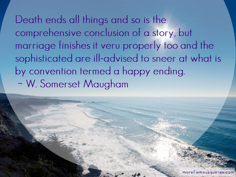 W. Somerset Maugham Quotes: Death Ends All Things And So Is The