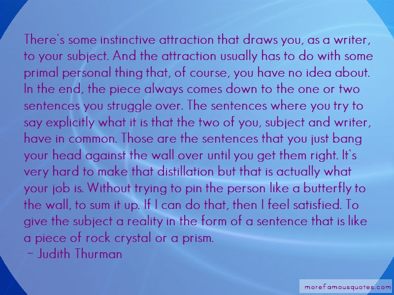 Judith Thurman Quotes: Theres some instinctive attraction that