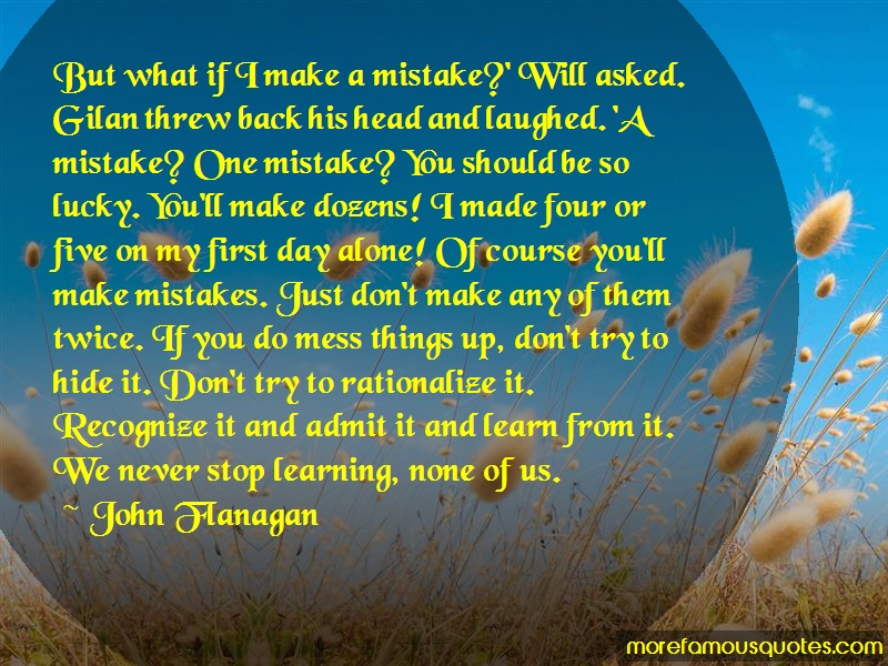 John Flanagan Quotes: But what if i make a mistake will asked