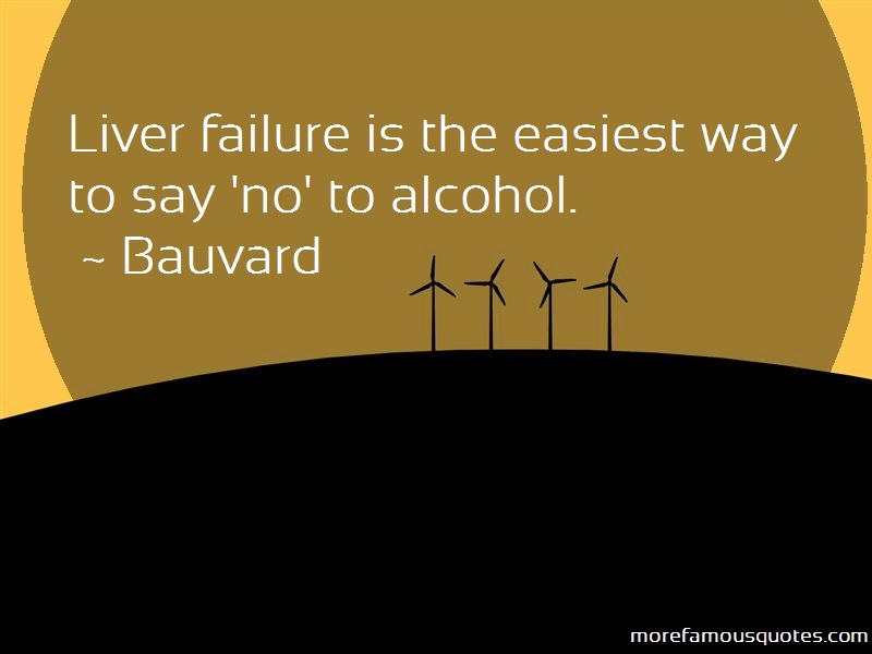 Bauvard Quotes: Liver failure is the easiest way to say