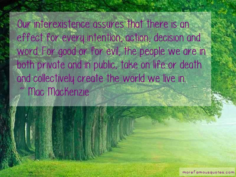 Mac MacKenzie Quotes: Our interexistence assures that there is