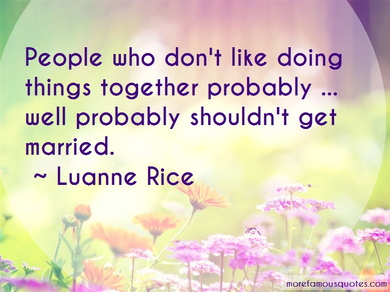 Luanne Rice Quotes: People who dont like doing things