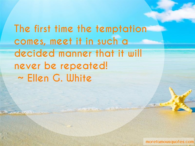 Ellen G. White Quotes: The first time the temptation comes meet