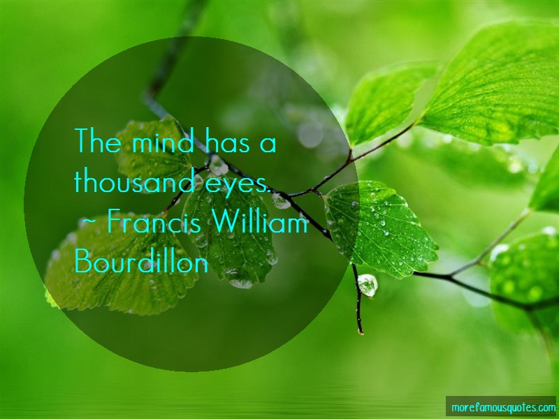 Francis William Bourdillon Quotes: The mind has a thousand eyes