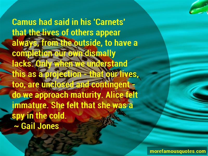 Gail Jones Quotes: Camus had said in his carnets that the