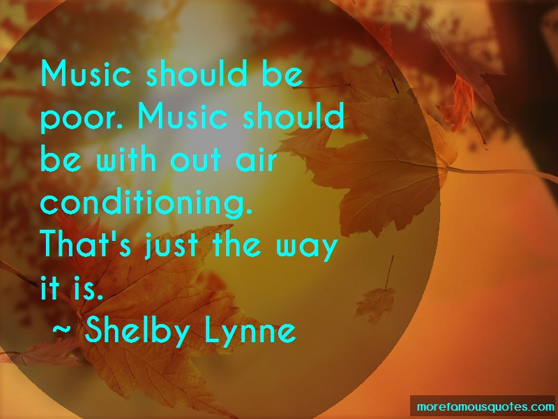 Shelby Lynne Quotes: Music should be poor music should be