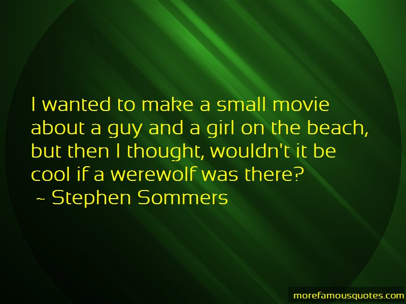 Stephen Sommers Quotes: I Wanted To Make A Small Movie About A