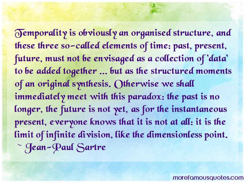 Jean-Paul Sartre Quotes: Temporality is obviously an organised