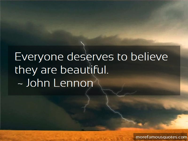 John Lennon Quotes: Everyone Deserves To Believe They Are