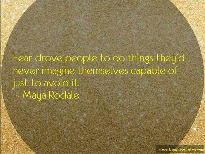Maya Rodale Quotes: Fear drove people to do things theyd