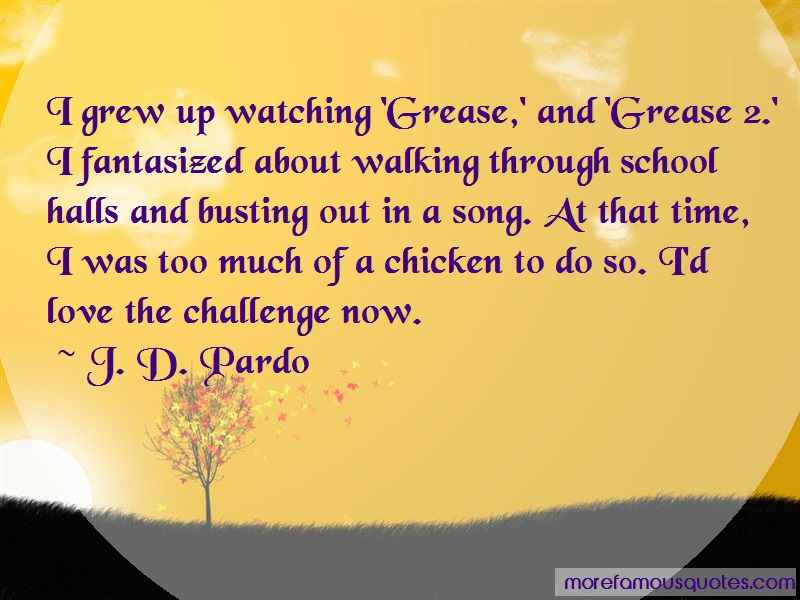 J. D. Pardo Quotes: I Grew Up Watching Grease And Grease 2 I