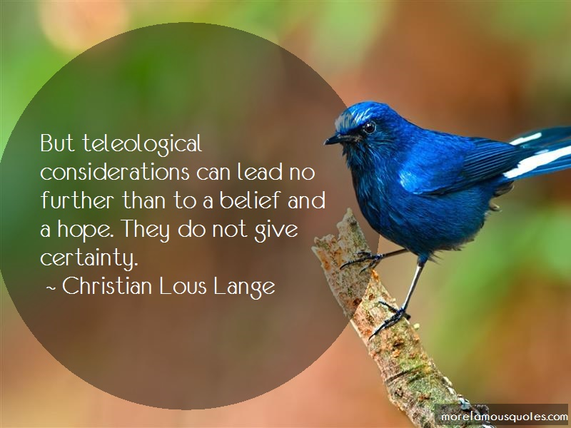 Christian Lous Lange Quotes: But teleological considerations can lead