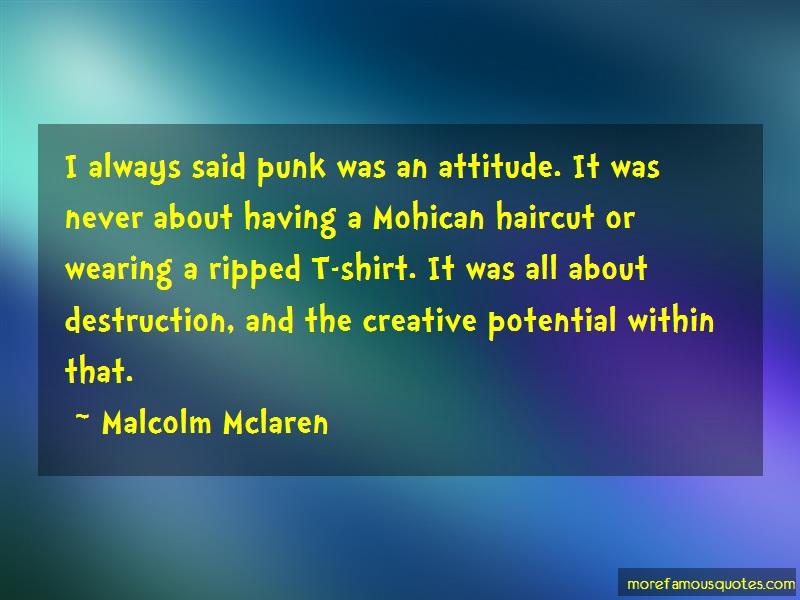 Malcolm McLaren Quotes: I always said punk was an attitude it