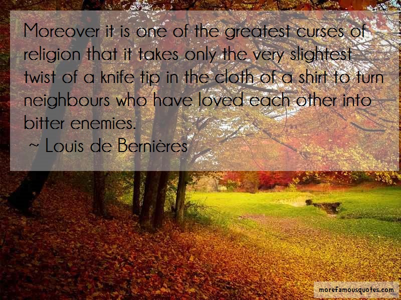 Louis-de-Bernieres Quotes: Moreover it is one of the greatest