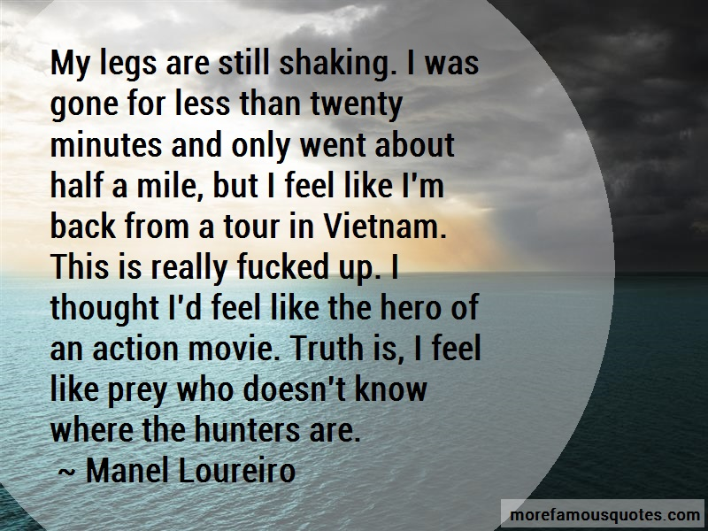 Manel Loureiro Quotes: My Legs Are Still Shaking I Was Gone For