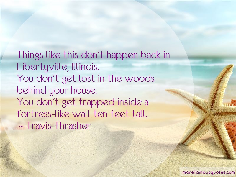 Travis Thrasher Quotes: Things like this dont happen back in