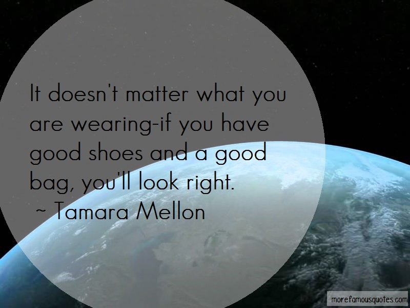Tamara Mellon Quotes: It doesnt matter what you are wearing if