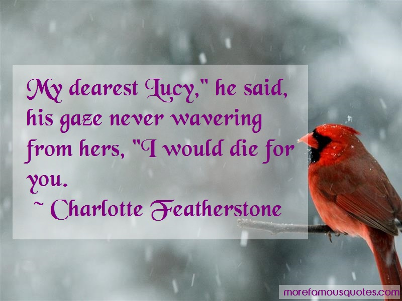 Charlotte Featherstone Quotes: My dearest lucy he said his gaze never