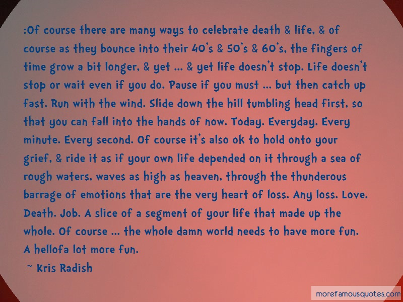 Kris Radish Quotes: Of Course There Are Many Ways To