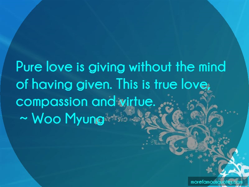 Woo Myung Quotes: Pure love is giving without the mind of