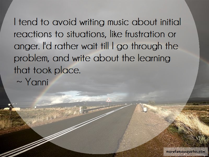 Yanni Quotes: I tend to avoid writing music about