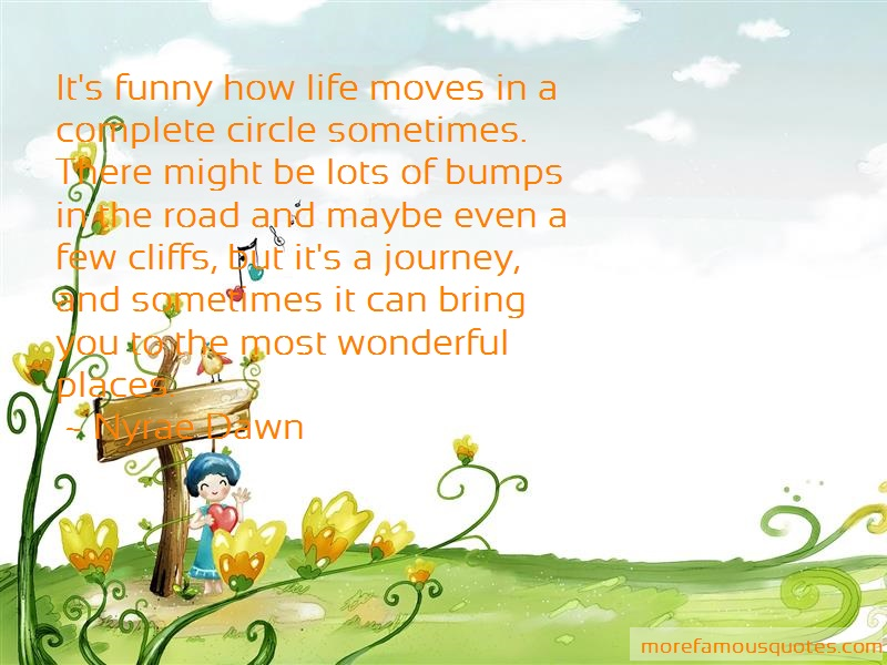 Nyrae Dawn Quotes: Its Funny How Life Moves In A Complete