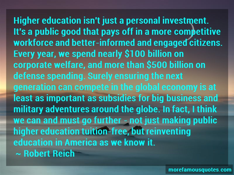Robert Reich Quotes: Higher Education Isnt Just A Personal