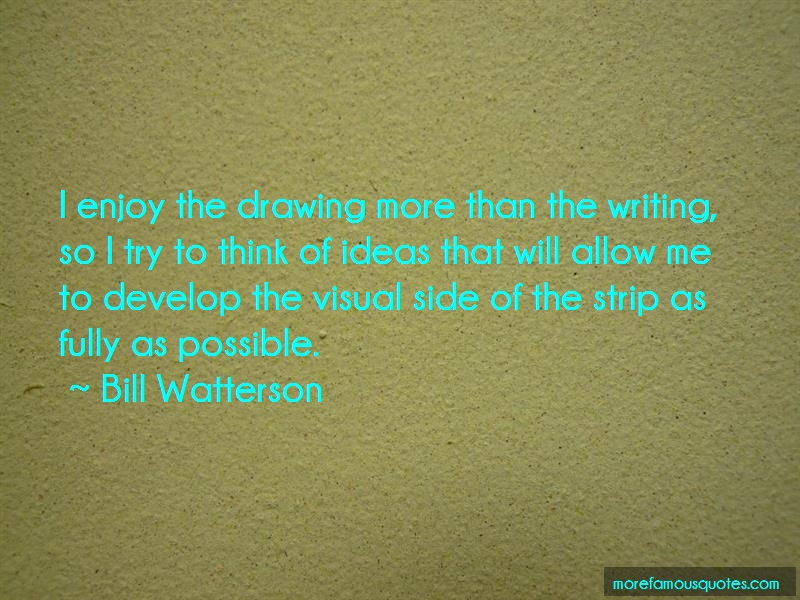 Bill Watterson Quotes: I enjoy the drawing more than the