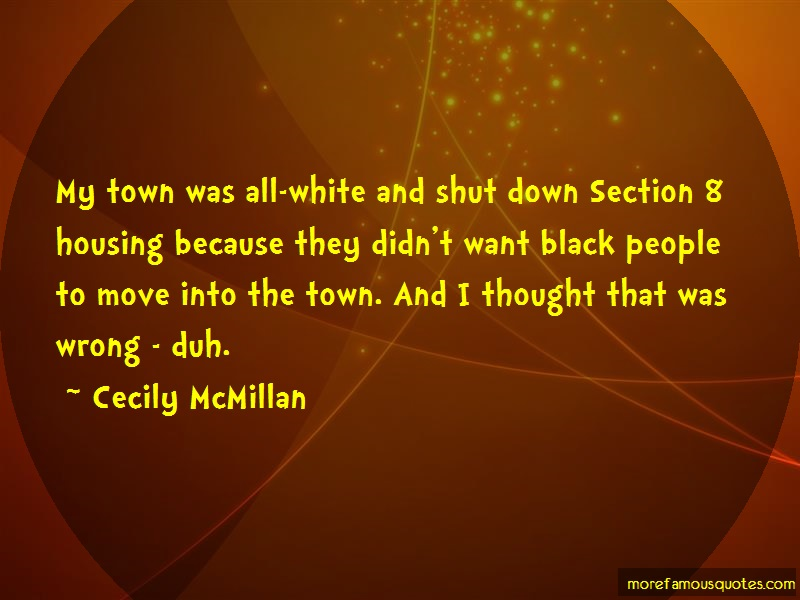 Cecily McMillan Quotes: My town was all white and shut down