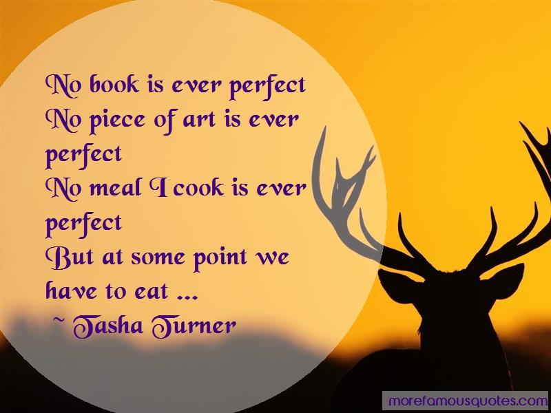 Tasha Turner Quotes: No book is ever perfectno piece of art